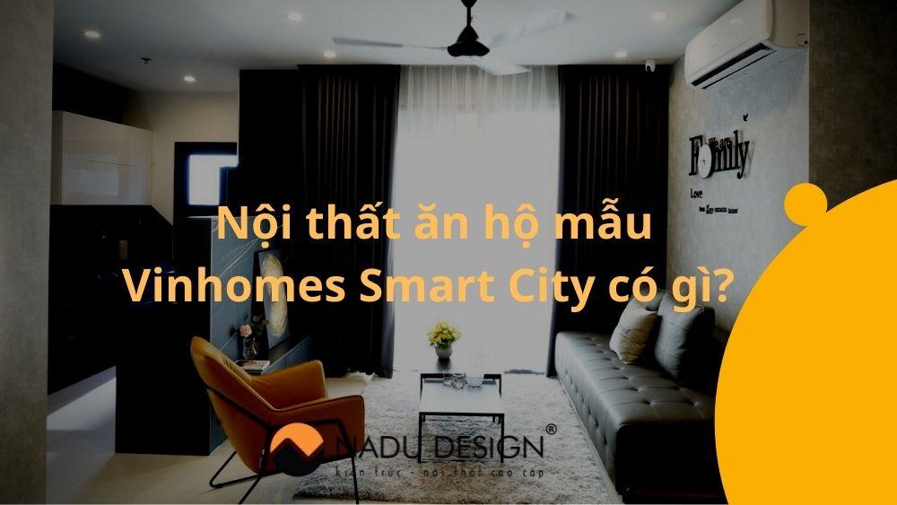 [Video]: Căn hộ hộ mẫu Vinhomes Smart City siêu ấn tượng chất ngang bản vẽ 3D